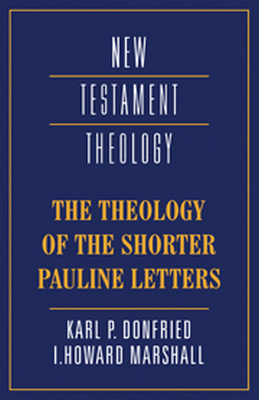 THE THEOLOGY OF THE SHORTER PAULINE LETTERS - P. Donfried Karl