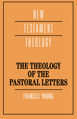 THE THEOLOGY OF THE PASTORAL LETTERS - Margaret Young Frances