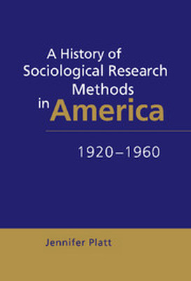 A HISTORY OF SOCIOLOGICAL RESEARCH METHODS IN AMERICA 19201960 - Platt Jennifer