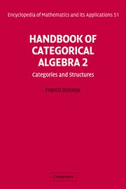 HANDBOOK OF CATEGORICAL ALGEBRA: VOLUME 2 CATEGORIES AND STRUCTURES - Borceux Francis