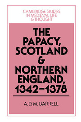 THE PAPACY SCOTLAND AND NORTHERN ENGLAND 13421378 - D. M. Barrell A.