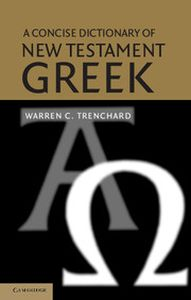 A CONCISE DICTIONARY OF NEW TESTAMENT GREEK - C. Trenchard Warren