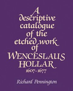 A DESCRIPTIVE CATALOGUE OF THE ETCHED WORK OF WENCESLAUS HOLLAR 16071677 - Pennington Richard