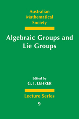ALGEBRAIC GROUPS AND LIE GROUPS - I. Lehrer G.