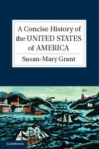 A CONCISE HISTORY OF THE UNITED STATES OF AMERICA - SUSAN-MARY GRANT