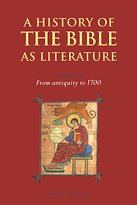 A HISTORY OF THE BIBLE AS LITERATURE: VOLUME 1 FROM ANTIQUITY TO 1700 - Norton David