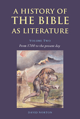 A HISTORY OF THE BIBLE AS LITERATURE: VOLUME 2 FROM 1700 TO THE PRESENT DAY - Norton David