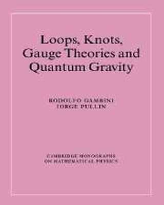 LOOPS KNOTS GAUGE THEORIES AND QUANTUM GRAVITY - Gambini Rodolfo