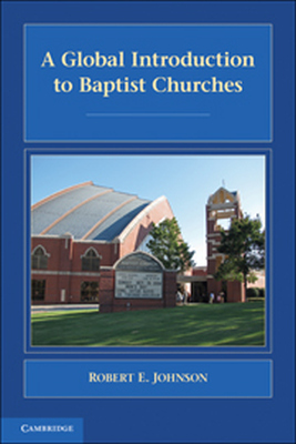 A GLOBAL INTRODUCTION TO BAPTIST CHURCHES - E. Johnson Robert