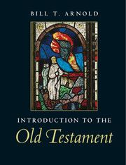 INTRODUCTION TO THE OLD TESTAMENT - T. Arnold Bill