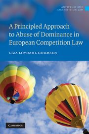 A PRINCIPLED APPROACH TO ABUSE OF DOMINANCE IN EUROPEAN COMPETITION LAW - Lovdahl Gormsen Liza