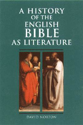 A HISTORY OF THE ENGLISH BIBLE AS LITERATURE - Norton David