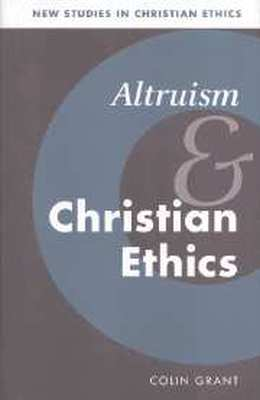 ALTRUISM AND CHRISTIAN ETHICS - Grant Colin