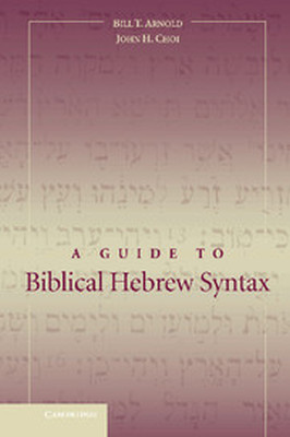 A GUIDE TO BIBLICAL HEBREW SYNTAX - T. Arnold Bill