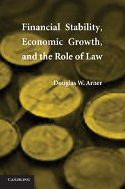 FINANCIAL STABILITY ECONOMIC GROWTH AND THE ROLE OF LAW - W. Arner Douglas