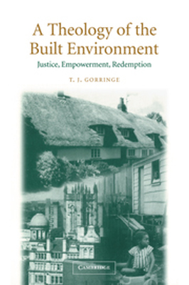 A THEOLOGY OF THE BUILT ENVIRONMENT - J. Gorringe T.