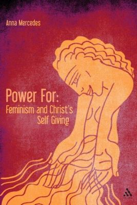 POWER FOR: FEMINISM AND CHRIST'S SELF-GIVING - Mercedes Anna