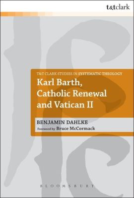 KARL BARTH, CATHOLIC RENEWAL AND VATICAN II - A. Mcfarland Ian