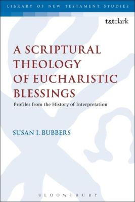 A SCRIPTURAL THEOLOGY OF EUCHARISTIC BLESSINGS - Keith Chris