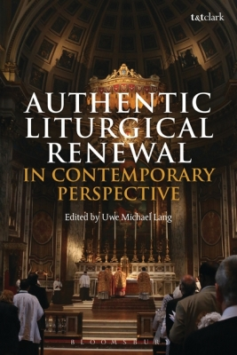AUTHENTIC LITURGICAL RENEWAL IN CONTEMPORARY PERSPECTIVE - Michael Lang Uwe