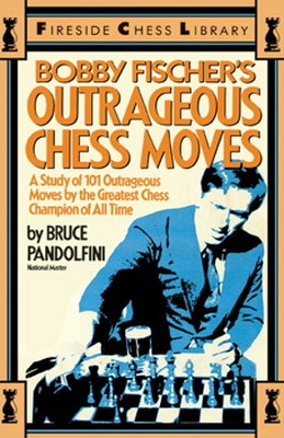 BOBBY FISCHERS OUTRAGEOUS CHESS MOVES - Pandolfini Bruce
