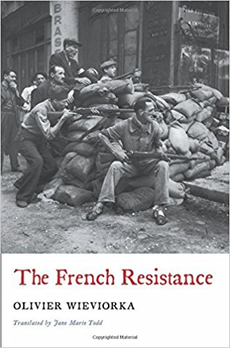 THE FRENCH RESISTANCE - Wieviorka Olivier