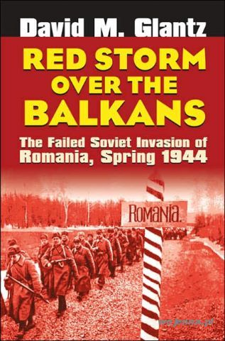 RED STORM OVER THE BALKANS FAILED INVASION OF ROMA - Glantz David