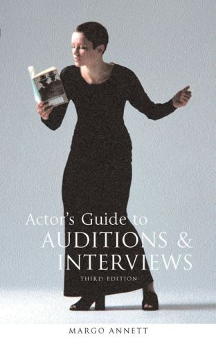 ACTOR'S GUIDE TO AUDITIONS AND INTERVIEWS - Annett Margo