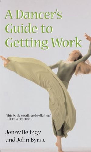 A DANCER'S GUIDE TO GETTING WORK - Belingy Jenny