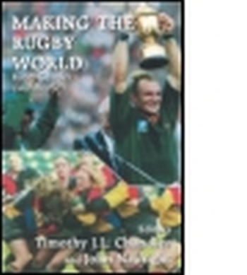 MAKING THE RUGBY WORLD - J.l. Chandler Timothy