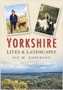 YORKSHIRE LIVES AND LANDSCAPES - Emberson Ian