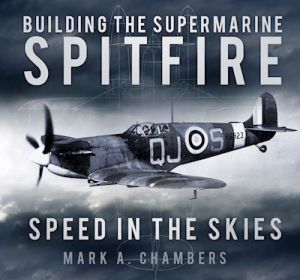 BUILDING THE SUPERMARINE SPITFIRE - A. Chambers Mark
