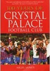 100 YEARS OF CRYSTAL PALACE FC - Sands Nigel