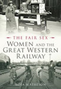 WOMEN AND THE GREAT WESTERN RAILWAY - Matheson Rosa