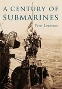 A CENTURY OF SUBMARINES - Lawrence Peter
