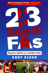 23 SWEET FAS: ROUND THE WORLD WITH A FOOTBALL TABLE - Sloan Andy