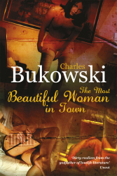 MOST BEAUTIFUL WOMAN IN TOWN - Charles Bukowski