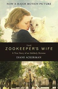 ZOOKEEPERS WIFE A TRUE STORY OF AN UMLIKELY HEROINE