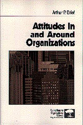 ATTITUDES IN AND AROUND ORGANIZATIONS - P. Brief Arthur