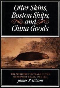 OTTER SKINS, BOSTON SHIPS, AND CHINA GOODS - R. Gibson James