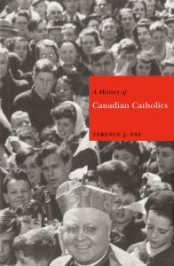 A HISTORY OF CANADIAN CATHOLICS - J. Fay Terence