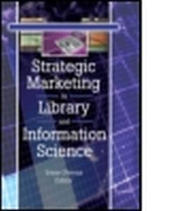 STRATEGIC MARKETING IN LIBRARY AND INFORMATION SCIENCE - S Katz Linda