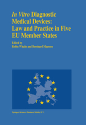 IN VITRO DIAGNOSTIC MEDICAL DEVICES: LAW AND PRACTICE IN FIVE EU MEMBER STATES - Bernhard M. Whaite R Maassen