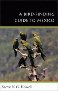 A BIRD-FINDING GUIDE TO MEXICO - N.g. Howell Steve