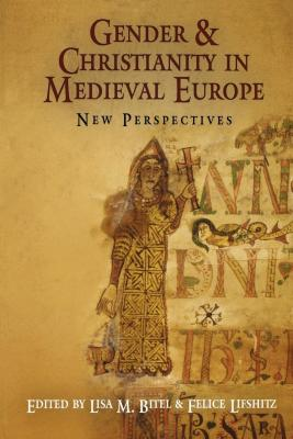 GENDER AND CHRISTIANITY IN MEDIEVAL EUROPE - M. Bitel Lisa
