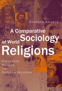 A COMPARATIVE SOCIOLOGY OF WORLD RELIGIONS - Sharot Stephen