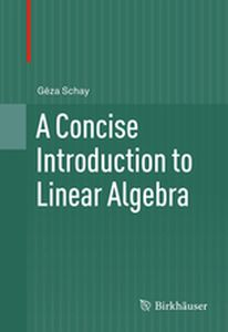 A CONCISE INTRODUCTION TO LINEAR ALGEBRA -  Schay