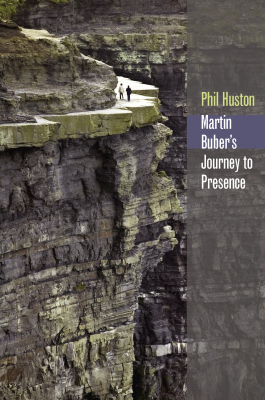 MARTIN BUBER'S JOURNEY TO PRESENCE - Huston Phil
