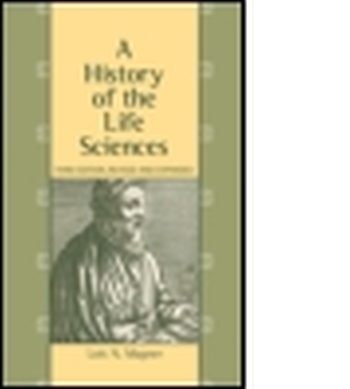 A HISTORY OF THE LIFE SCIENCES, REVISED AND EXPANDED - N. Magner Lois