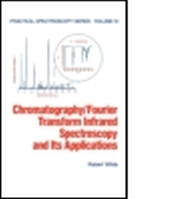 CHROMATOGRAPHY/FOURIER TRANSFORM INFRARED SPECTROSCOPY AND ITS APPLICATIONS - White Robert
